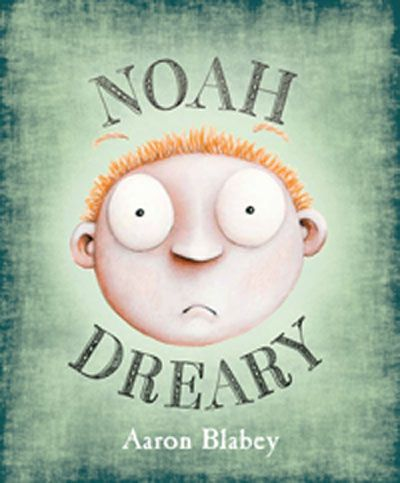 Noah Dreary by Aaron Blabey