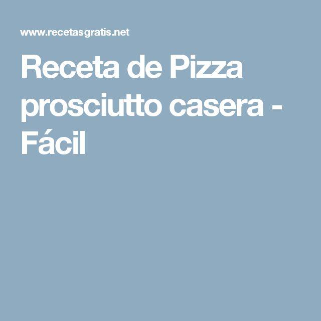 Receta de Pizza prosciutto casera - Fácil