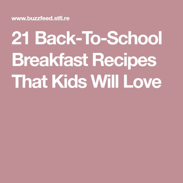 21 Back-To-School Breakfast Recipes That Kids Will Love