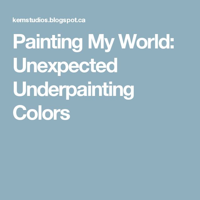 Painting My World: Unexpected Underpainting Colors