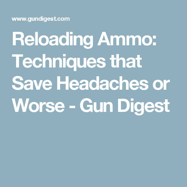 Reloading Ammo: Techniques that Save Headaches or Worse - Gun Digest
