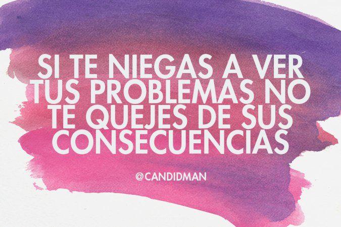 """Si te niegas a ver tus problemas no te quejes de sus consecuencias"". #Frases #Candidman https://t.co/6qH542qdJT @candidman"