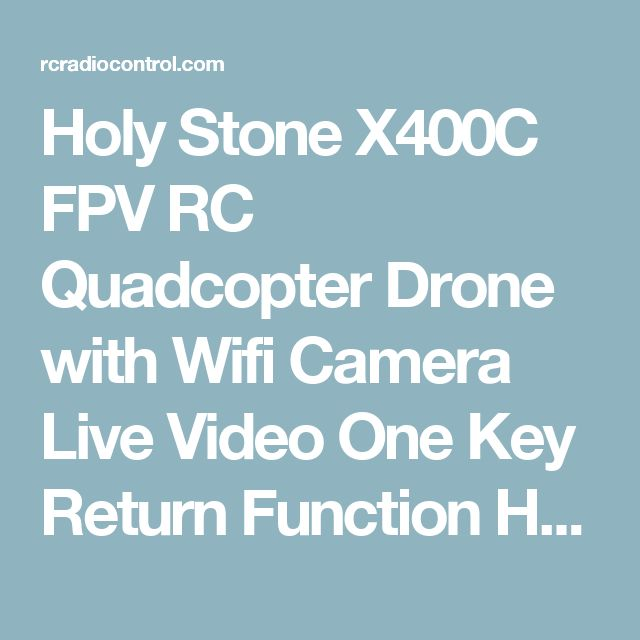 Holy Stone X400C FPV RC Quadcopter Drone with Wifi Camera Live Video One Key Return Function Headless Mode 2.4GHz 4 Channel 6 Axis Gyro RTF Left and Right Hand Mode Bundle with Goggles – RC Radio Control