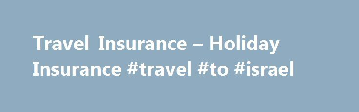 Travel Insurance – Holiday Insurance #travel #to #israel http://travel.remmont.com/travel-insurance-holiday-insurance-travel-to-israel/  #cheapest travel insurance # Travel Insurance With over 10 years specialist experience under our belts, no other insurance company is better placed to offer you great quality UK, European and Worldwide cover, supported by great value family discounts, including FREE COVER FOR KIDS. And thanks to our new and exclusive gadget travel insurance, we can […]The…
