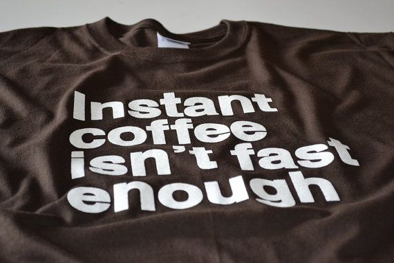 Office Humor Instant Coffee Isn't Fast Enought - Coffee T shirt for office workers fuelled by caffeine by UnicornTees, $14.99 - https://www.etsy.com/listing/111918155/coffee-t-shirt-java-bean-caffeine-shirt?  #office #humor