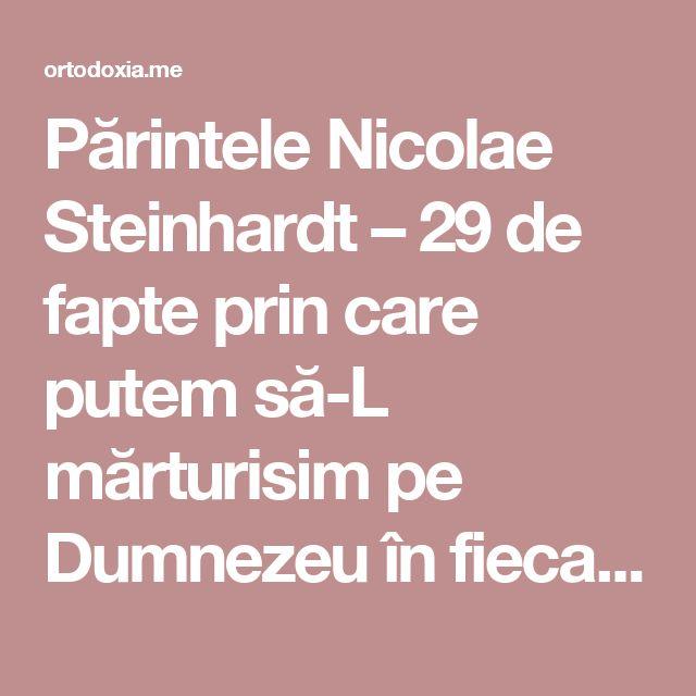 Părintele Nicolae Steinhardt – 29 de fapte prin care putem să-L mărturisim pe Dumnezeu în fiecare zi – Ortodoxia.me