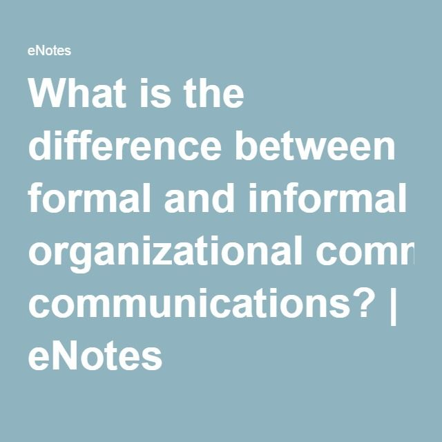 What is the difference between formal and informal organizational communications? | eNotes This pin provides information on the differences in communication styles