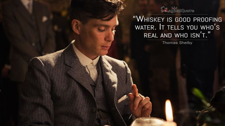 #ThomasShelby: Whiskey is good proofing water. It tells you who's real and who isn't.  More on: http://www.magicalquote.com/series/peaky-blinders/ #PeakyBlinders