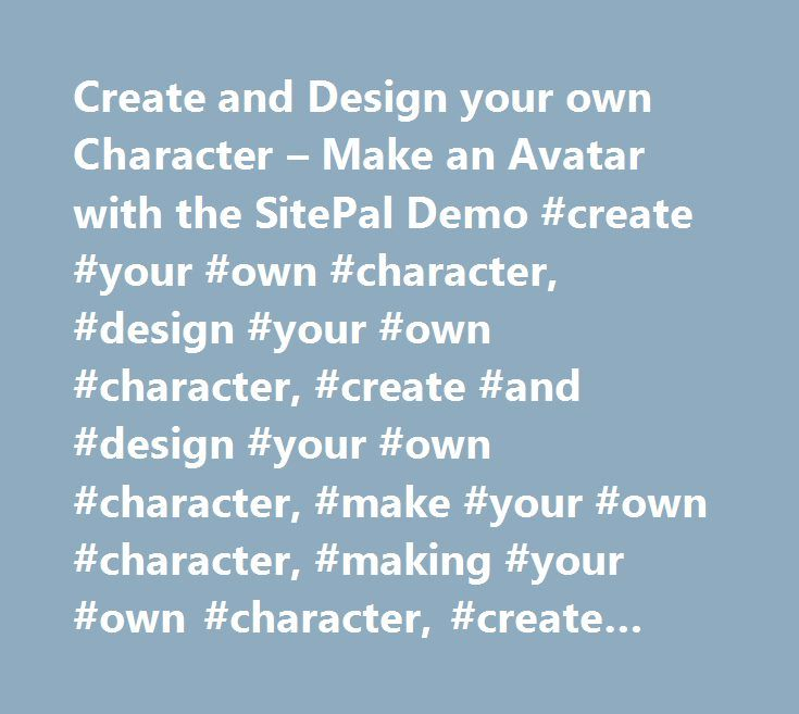 Create and Design your own Character – Make an Avatar with the SitePal Demo #create #your #own #character, #design #your #own #character, #create #and #design #your #own #character, #make #your #own #character, #making #your #own #character, #create #an #avatar, #make #an #avatar, #make #your #own #avatar, #make #your #avatar, #design #your #own #avatar, #avatar #creator, #avatar #demo, #free #avatar #creator, #sitepal, #site #pal, #sitepal #demo, #talking #avatar, #speaking #avatar, #3d…