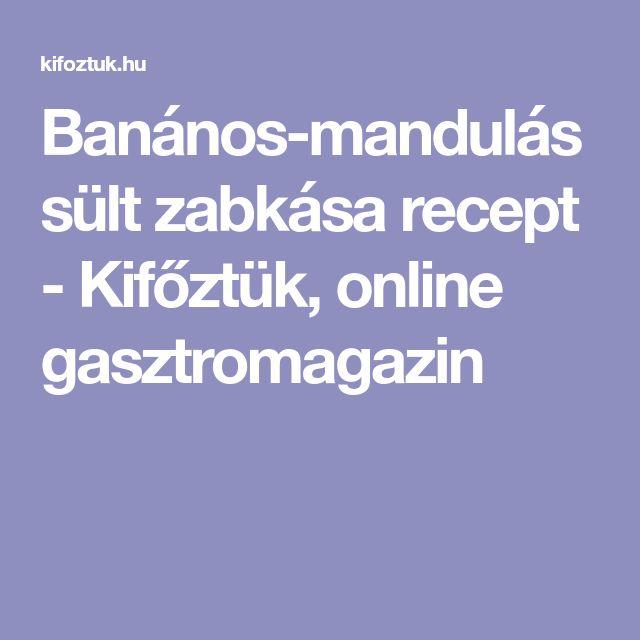 Banános-mandulás sült zabkása recept - Kifőztük, online gasztromagazin