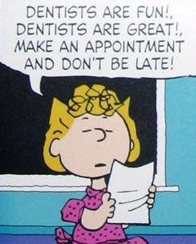 Dentists are fun,  Dentists are great! Make an appointment, And don't be late!