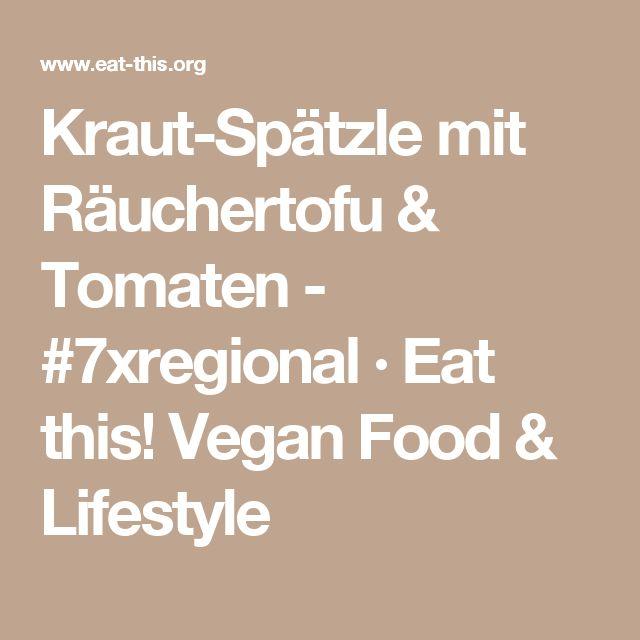 Kraut-Spätzle mit Räuchertofu & Tomaten - #7xregional · Eat this! Vegan Food & Lifestyle