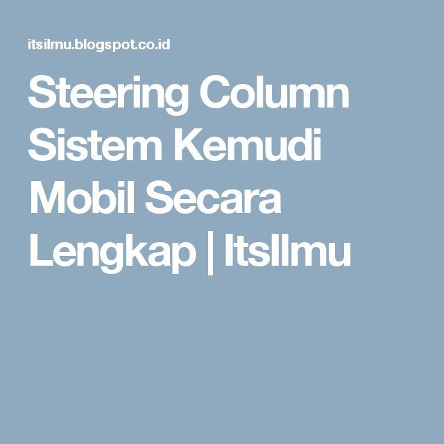 Steering Column Sistem Kemudi Mobil Secara Lengkap | ItsIlmu