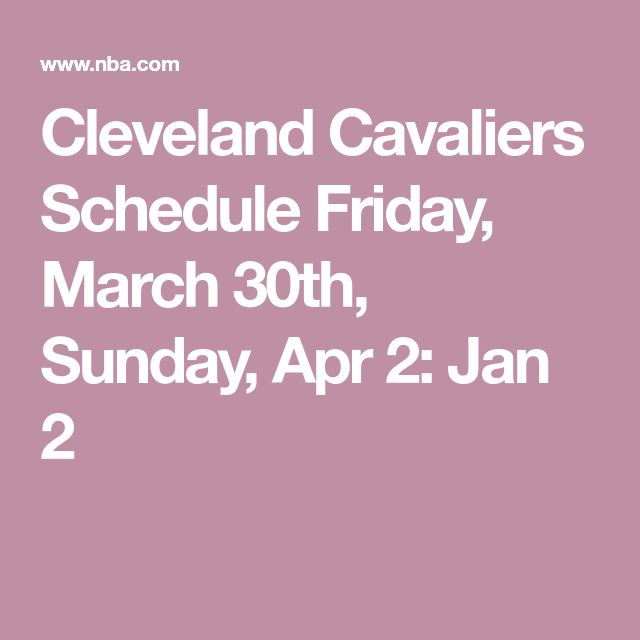 Cleveland Cavaliers Schedule Friday, March 30th, Sunday, Apr 2:  Jan 2