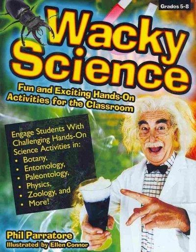 Wacky Science Grades 5-8: Fun and Exciting Hands-On Activities for the Classroom
