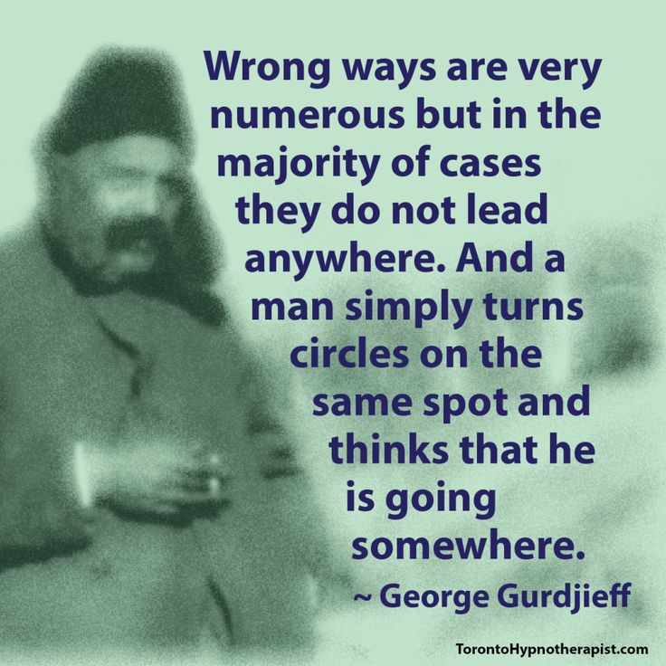 Wrong ways are very numerous but in the majority of cases they do not lead anywhere. And a man simply turns circles on the same spot and thinks that he is going somewhere. ~ George Gurdjieff Quotes