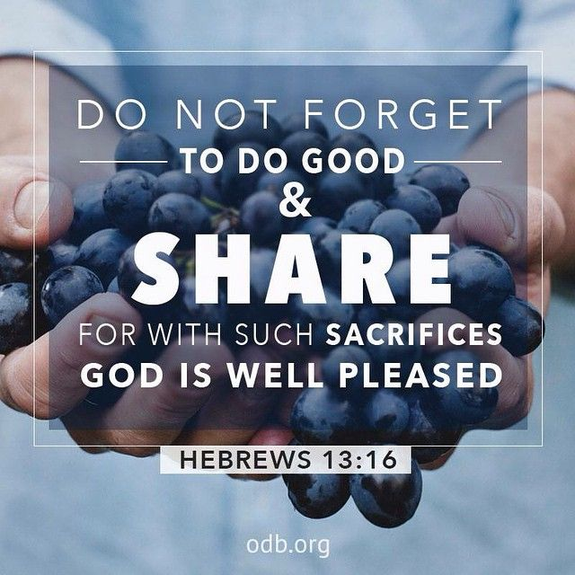 And do not neglect doing good and sharing, for with such sacrifices God is pleased. (Hebrews 13:16 NAS)