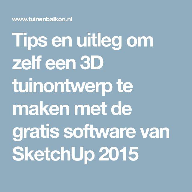 Tips en uitleg om zelf een 3D tuinontwerp te maken met de gratis software van SketchUp 2015