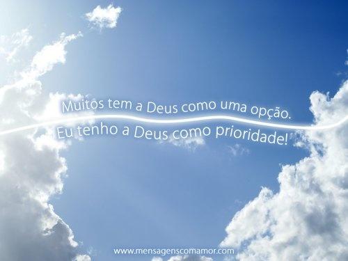 Muitos tem a Deus como uma opção. Eu tenho a Deus como prioridade!