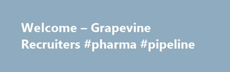 Welcome – Grapevine Recruiters #pharma #pipeline http://pharmacy.remmont.com/welcome-grapevine-recruiters-pharma-pipeline/  #pharma recruiters # What do our clients say about us? What do our clients say about us? What do our clients say about us? We specialize in Executive Recruitment for Marketing Communications VP, Client Services – Director of Marketing – Advertising Account Director – Digital Campaign Manager – CRM Account Executive – Social Media Manager …