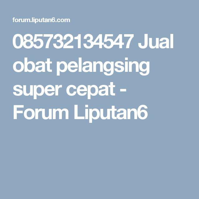 085732134547 Jual obat pelangsing super cepat - Forum Liputan6