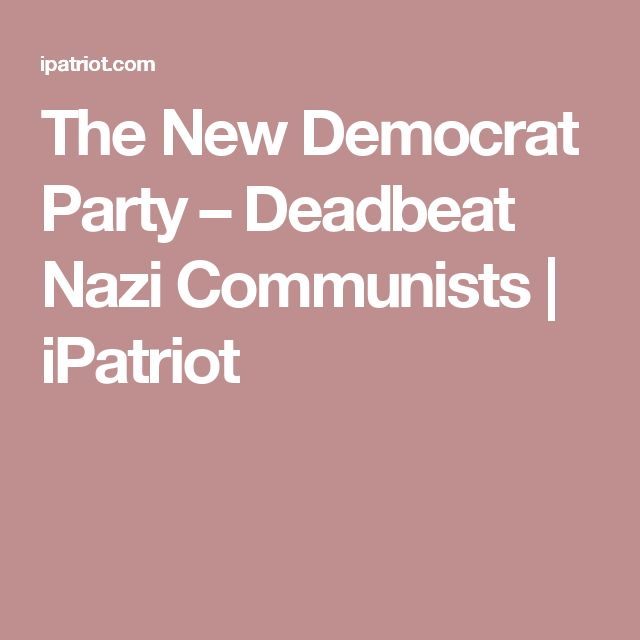 The New Democrat Party – Deadbeat Nazi Communists | iPatriot