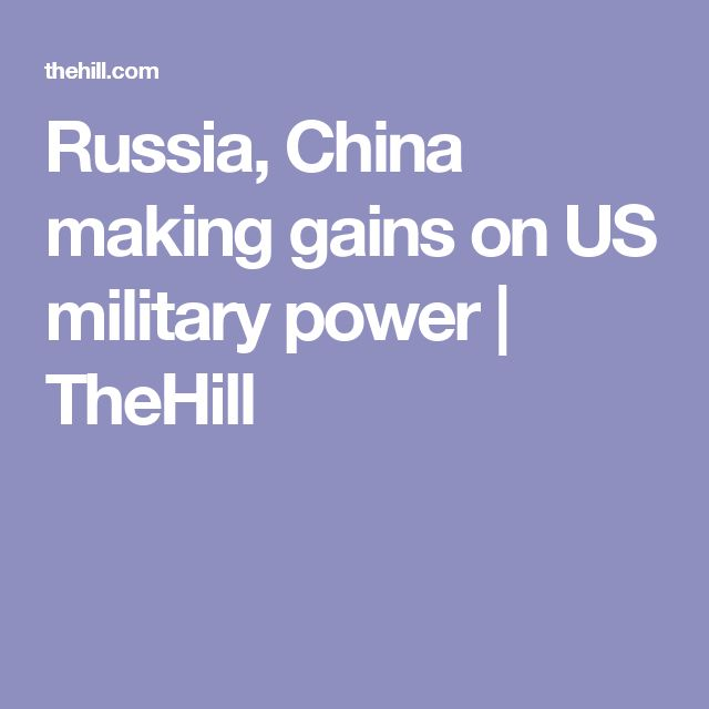 Russia, China making gains on US military power   TheHill