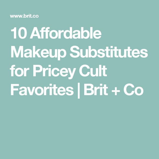 10 Affordable Makeup Substitutes for Pricey Cult Favorites | Brit + Co