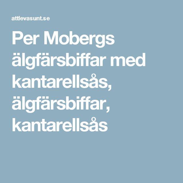Per Mobergs älgfärsbiffar med kantarellsås, älgfärsbiffar, kantarellsås