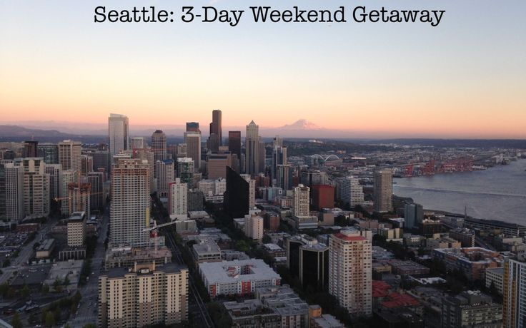 3-Day Weekend Getaway: Seattle, WA