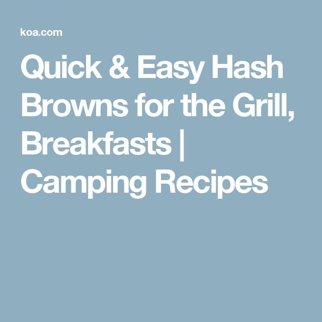 Quick & Easy Hash Browns for the Grill, Breakfasts   Camping Recipes