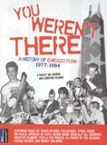 You Weren't There: A History of Chicago Punk 1977-84 [DVD] [English] [2009]