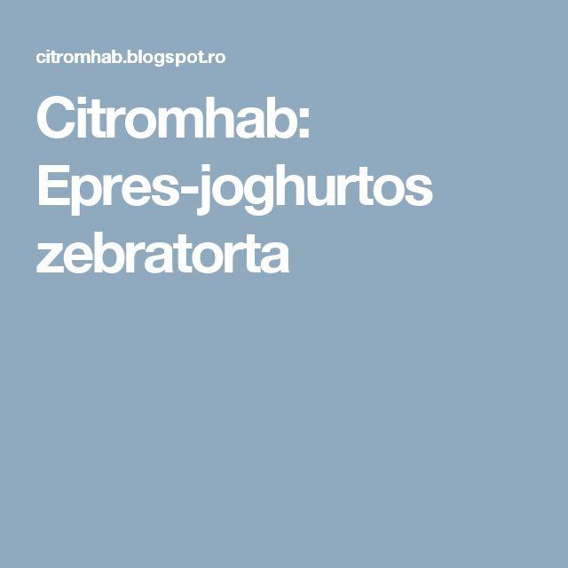 Citromhab: Epres-joghurtos zebratorta