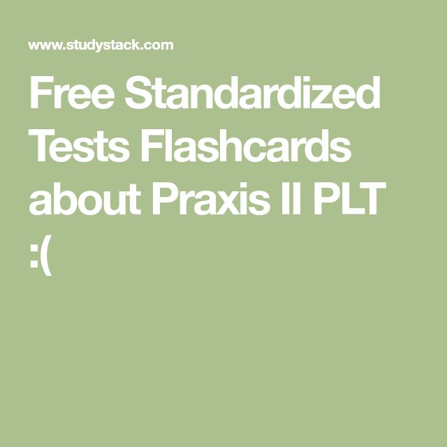 Free Standardized Tests Flashcards about Praxis II PLT :(
