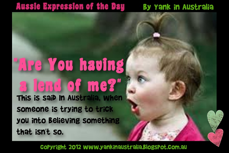 """AUSSIE EXPRESSION OF THE DAY:  """"Are You having a lend of me?"""" This is said In Australia, when someone is trying to trick you into believing something that isn't so. #yankinaustralia #australia"""