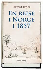 Bayard Taylor - En reise i Norge i 1857 Frifant forlag