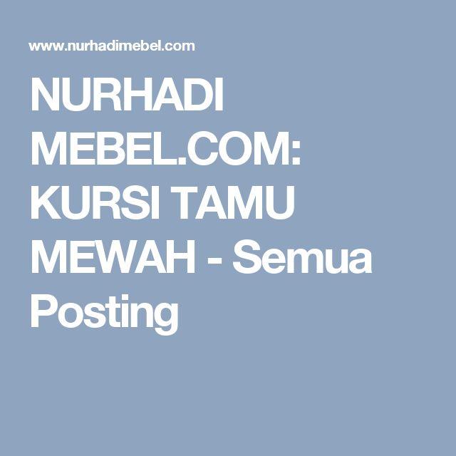 NURHADI MEBEL.COM: KURSI TAMU MEWAH - Semua Posting