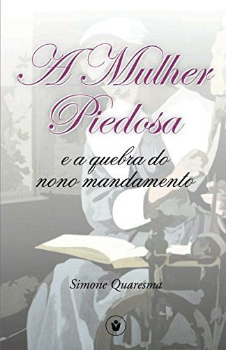 A Mulher Piedosa e a Quebra do Nono Mandamento (Portugues... https://www.amazon.com/dp/1520263538/ref=cm_sw_r_pi_dp_x_UaMAyb193Z199