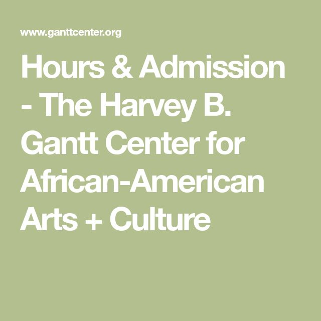 Hours & Admission - The Harvey B. Gantt Center for African-American Arts + Culture