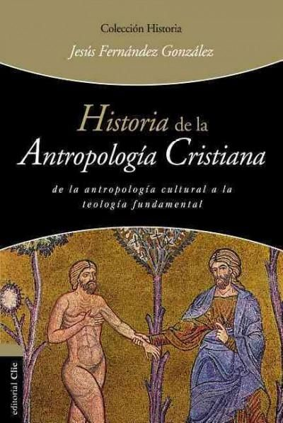 Historia de la antropologia Cristiana / History of Christian Anthropology
