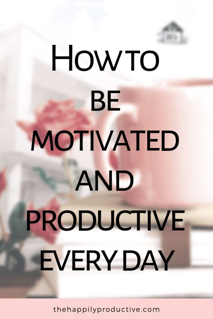 How to be motivated and productive every day