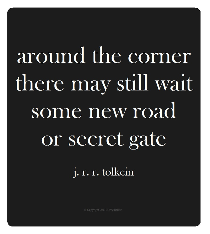 Around The Corner There May Still Wait Some New Road Or Secret Gate. J R R  Tolkein. Word SymbolsTolkien QuotesFun ...