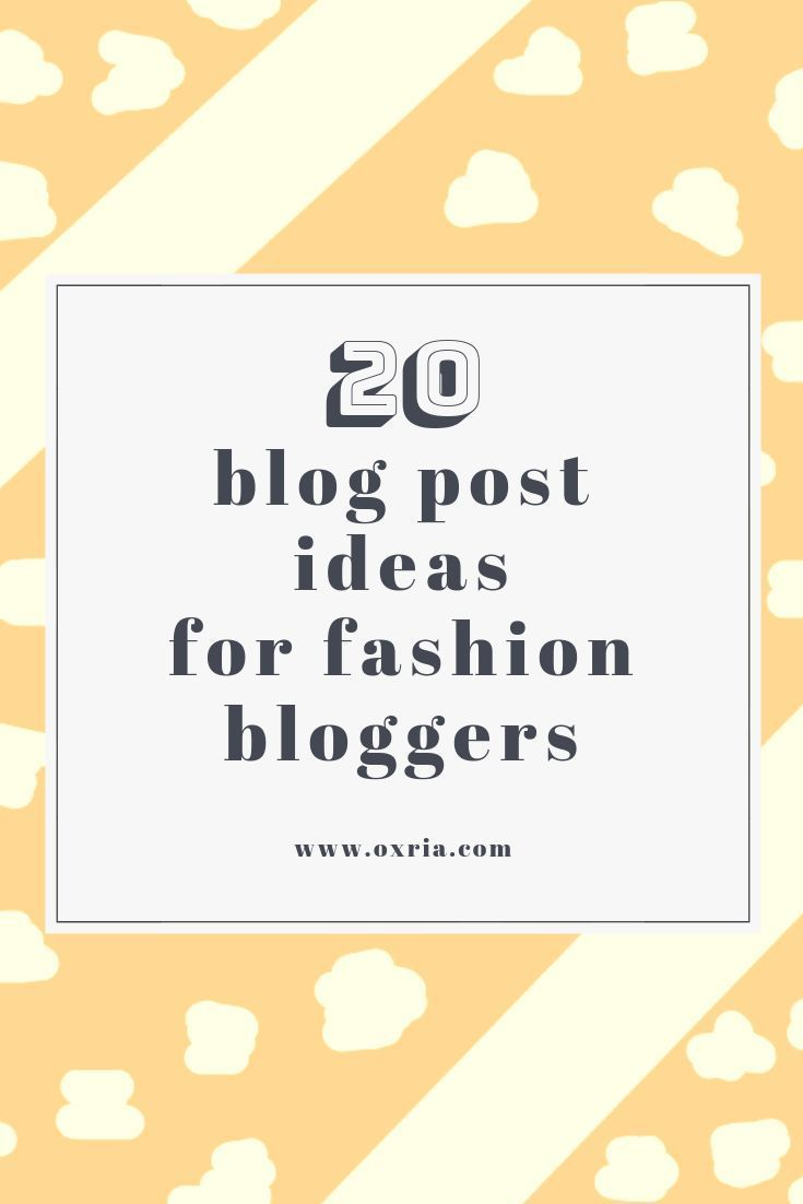 20 Blog Post Ideas For Fashion (And Lifestyle) Bloggers
