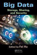Big data : storage, sharing, and security / edited by Fei Hu  - http://bib.uclouvain.be/opac/ucl/fr/chamo/chamo%3A1919171?i=0