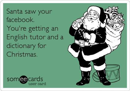 Santa saw your facebook. You're getting an English tutor and a dictionary for Christmas. | Christmas Season Ecard