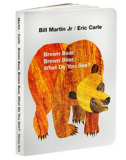 Brown Bear, Brown Bear, What DoYou See? by Bill Martin, Jr. This
