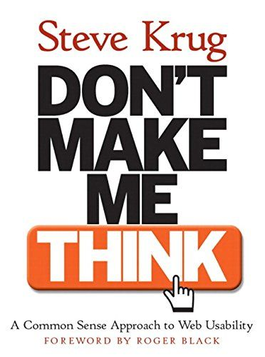 Don't Make Me Think! A Common Sense Approach to Web Usability by Steve Krug http://www.amazon.com/dp/0789723107/ref=cm_sw_r_pi_dp_kUSawb0X8DHHN