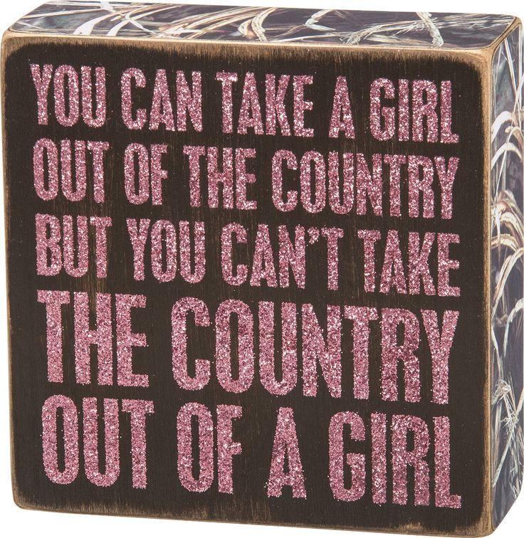 """Home Decor- Box Sign- """"You Can Take the Girl Out of the Country""""- 5"""" Square"""