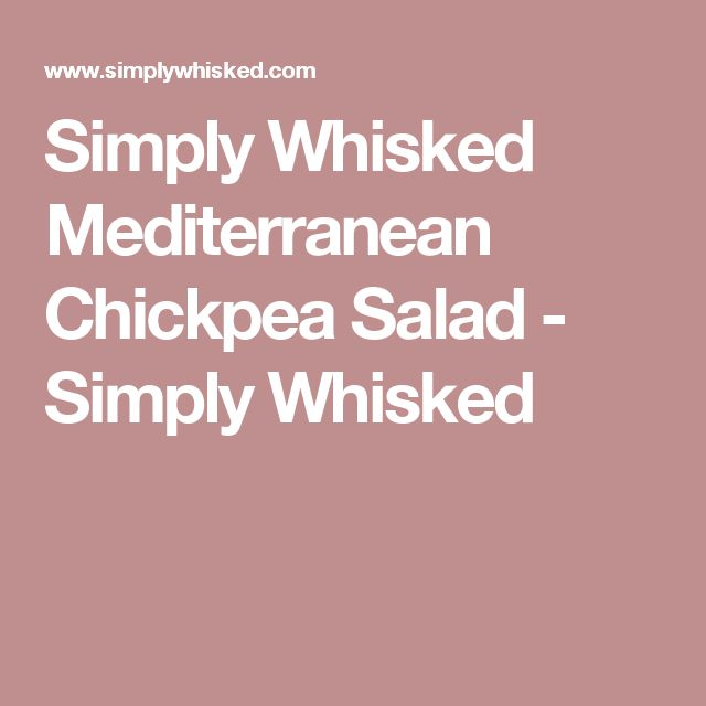 Simply Whisked Mediterranean Chickpea Salad - Simply Whisked