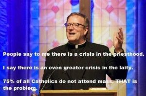 Bishop Barron Catholic Crisis - to refine what he is saying 75% of Catholics in the US - do not attend Mass